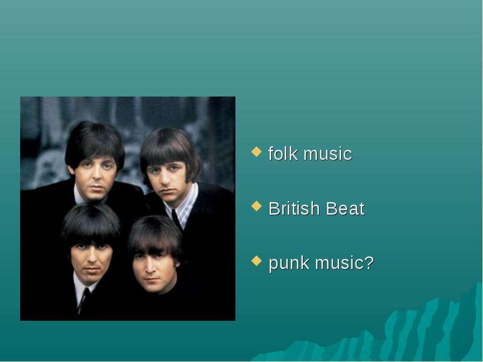 folk music British Beat punk music?