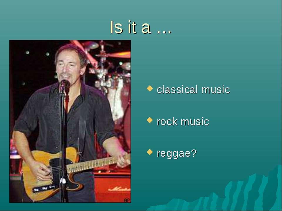 Is it a … classical music rock music reggae?
