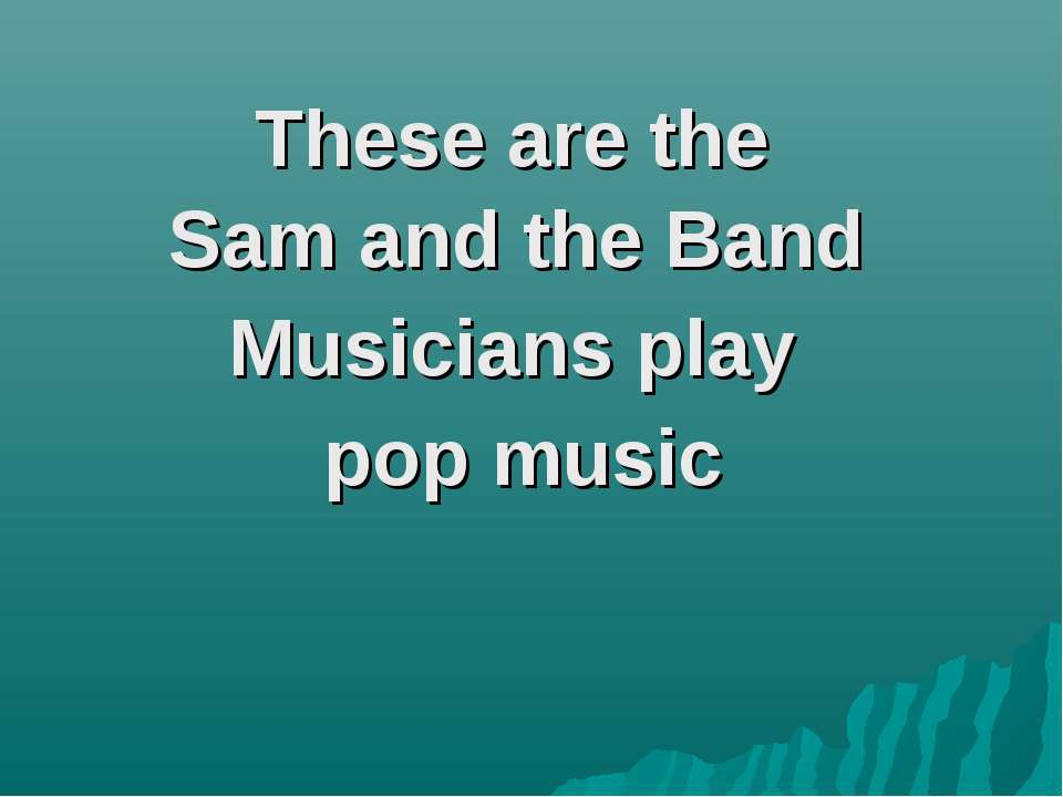 These are the Sam and the Band Musicians play pop music