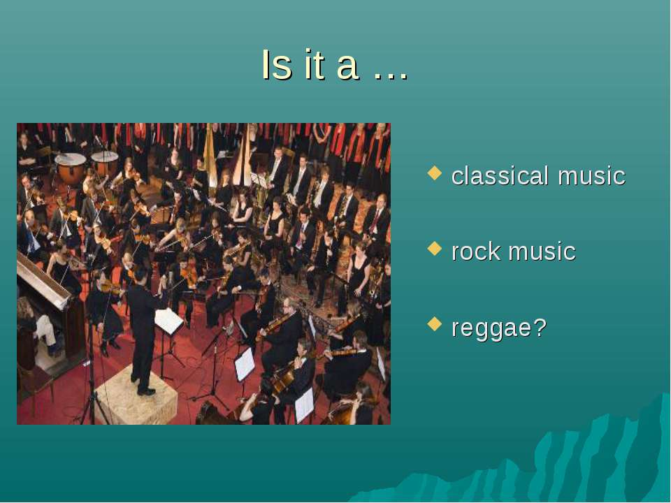 Is it a … classical music rock music reggae?