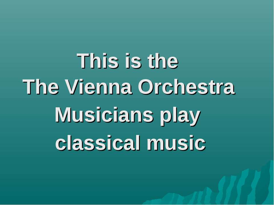 This is the The Vienna Orchestra Musicians play classical music