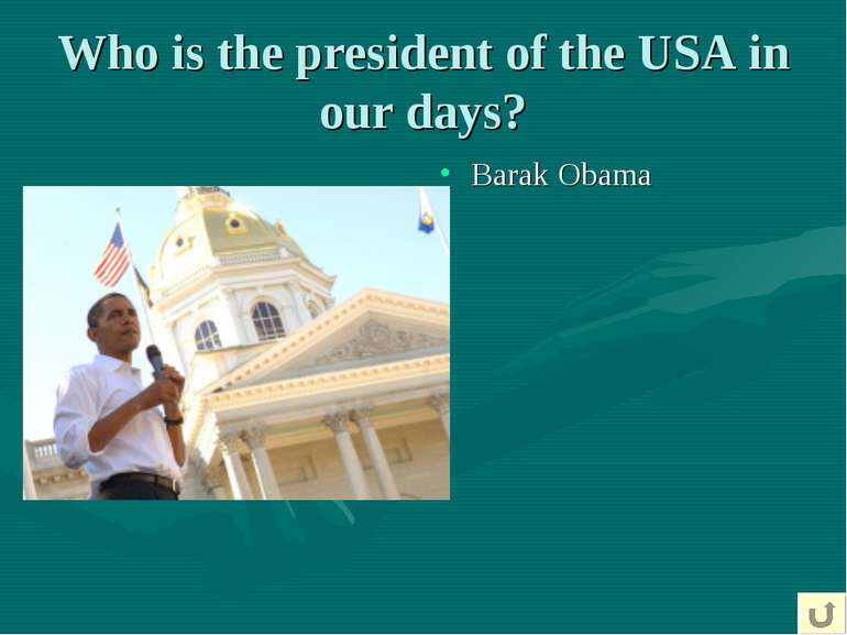 Who is the president of the USA in our days? Barak Obama