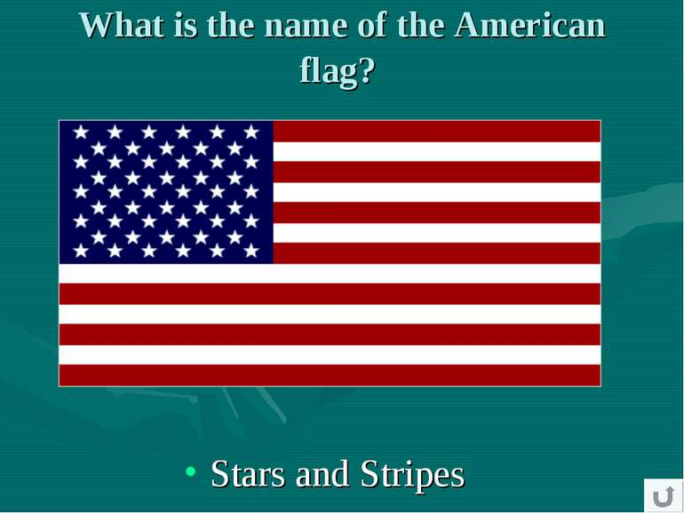 What is the name of the American flag? Stars and Stripes