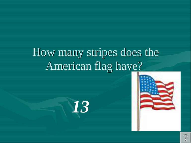 How many stripes does the American flag have? 13