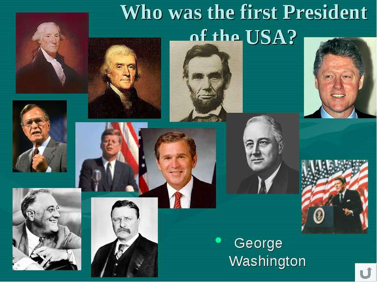 Who was the first President of the USA? George Washington