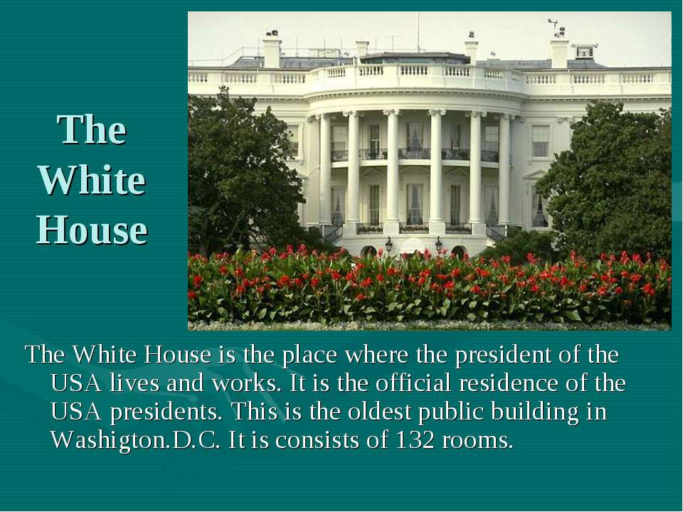 The White House The White House is the place where the president of the USA l...