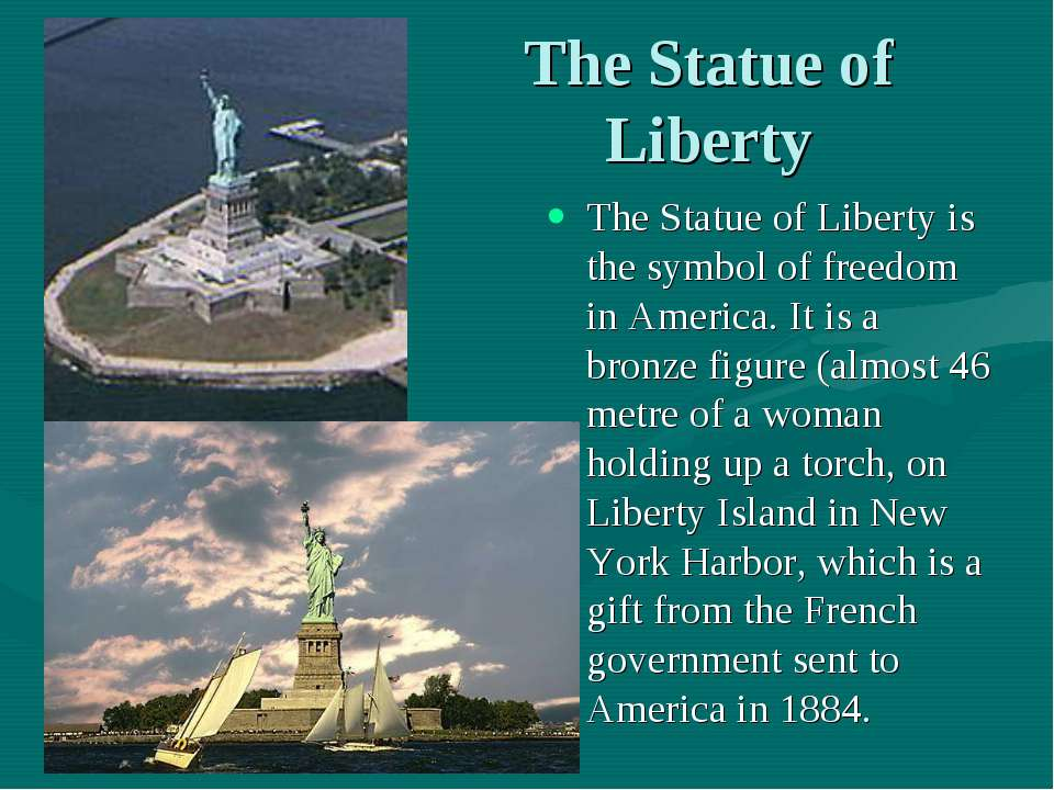 The Statue of Liberty The Statue of Liberty is the symbol of freedom in Ameri...