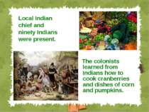 The colonists learned from Indians how to cook cranberries and dishes of corn...