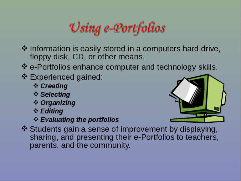 Information is easily stored in a computers hard drive, floppy disk, CD, or o...