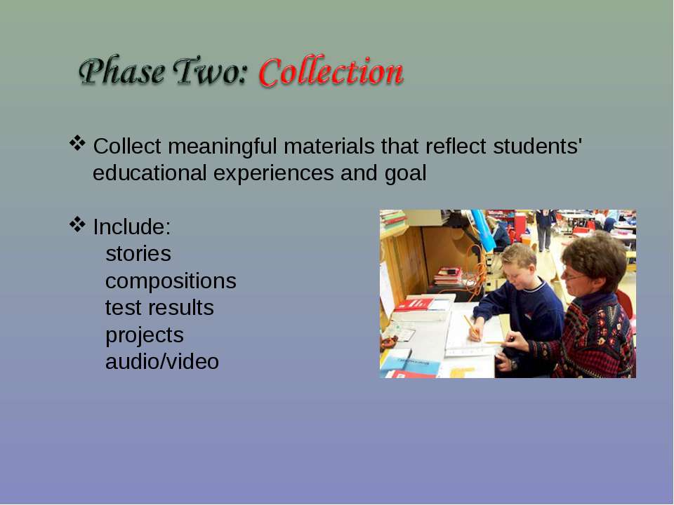 Collect meaningful materials that reflect students' educational experiences a...