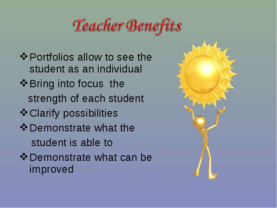 Portfolios allow to see the student as an individual Bring into focus the str...