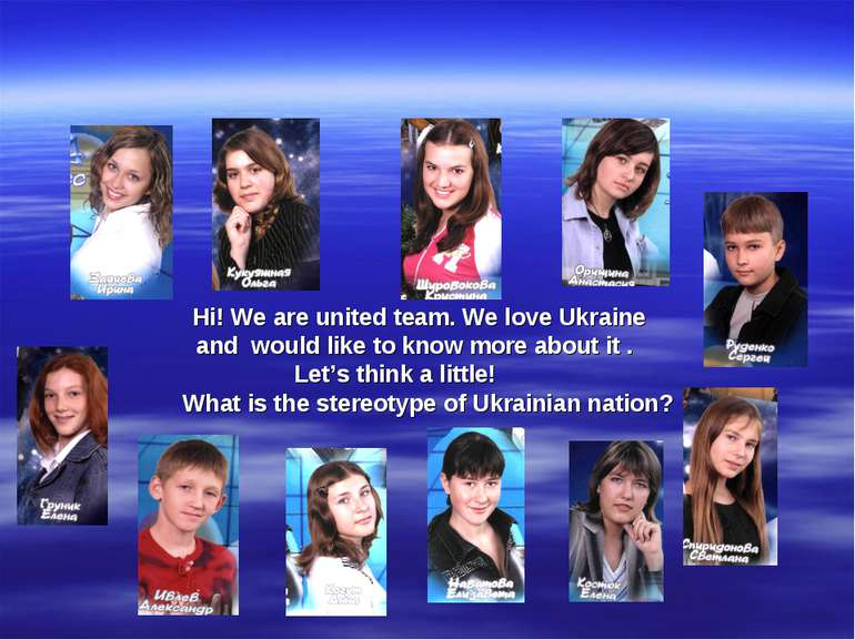 Hi! We are united team. We love Ukraine and would like to know more about it ...