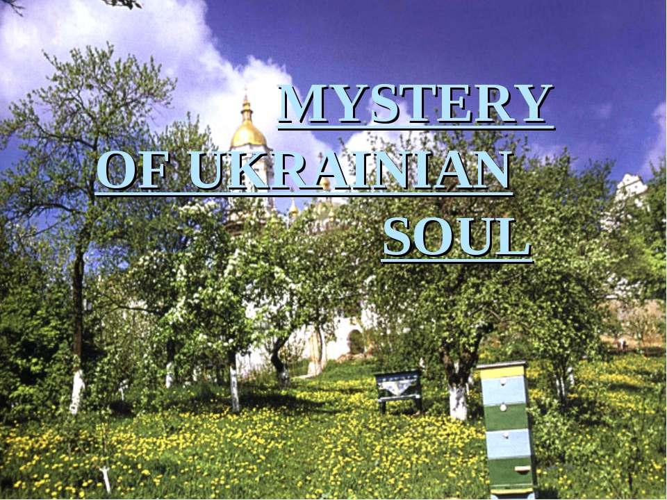 MYSTERY OF UKRAINIAN SOUL