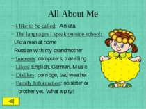 All About Me I like to be called: Aniuta The languages I speak outside school...