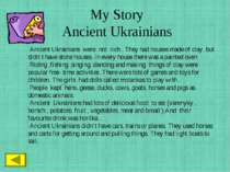 My Story Ancient Ukrainians . Ancient Ukrainians were not rich . They had hou...