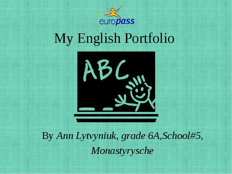 My English Portfolio By Ann Lytvyniuk, grade 6A,School#5, Monastyrysche