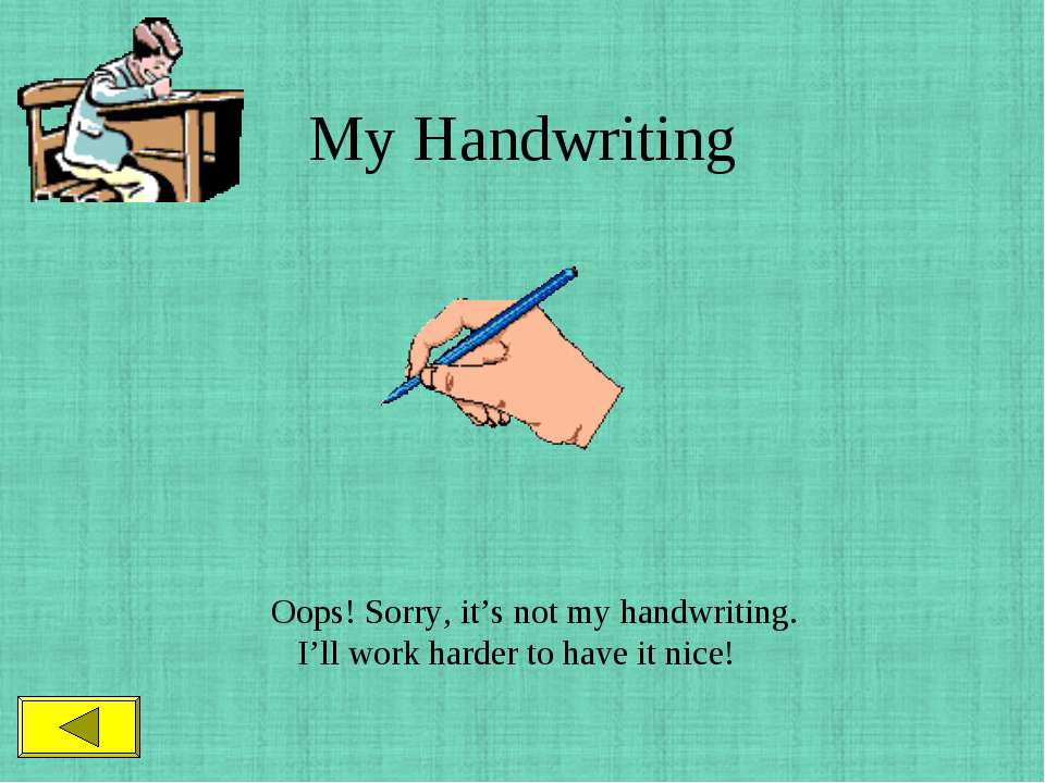 My Handwriting Oops! Sorry, it's not my handwriting. I'll work harder to have...
