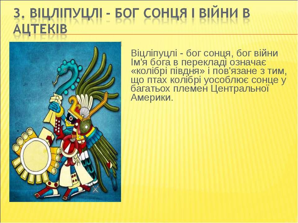 Віцліпуцлі - бог сонця, бог війни Ім'я бога в перекладі означає «колібрі півд...