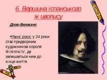 6. Вершина іспанського живопису Дієго Веласкес Ранні роки: у 24 роки стає при...