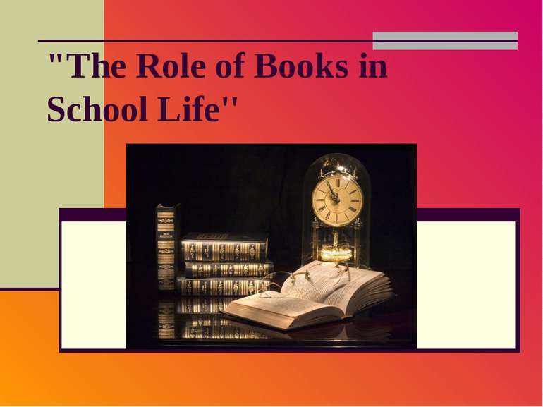 """The Role of Books in School Life''"