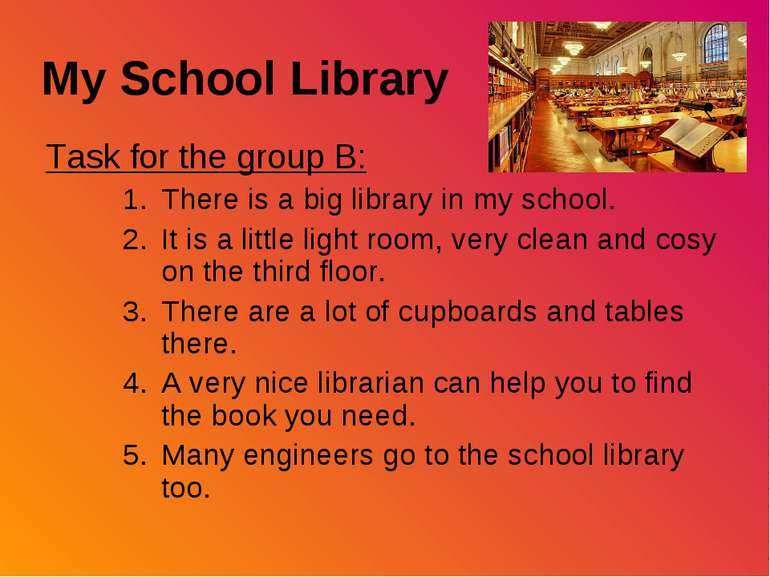My School Library Task for the group B: There is a big library in my school. ...