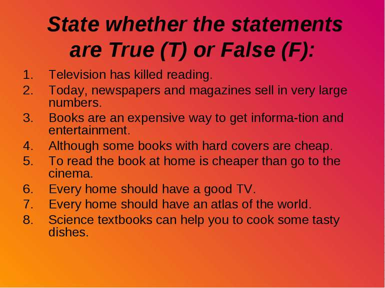 State whether the statements are True (T) or False (F): Television has killed...
