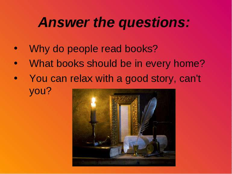Answer the questions: Why do people read books? What books should be in every...