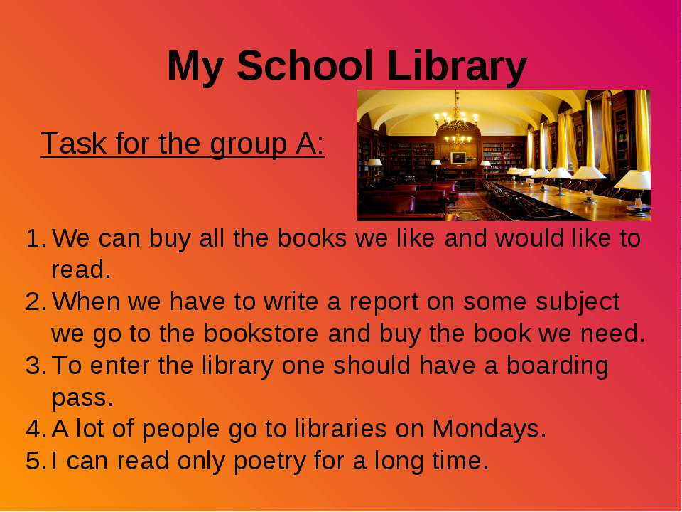 My School Library Task for the group A: We can buy all the books we like and ...