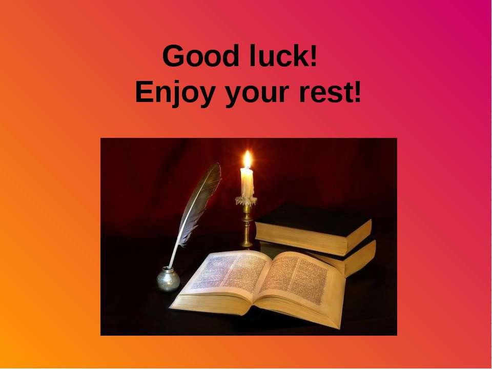Good luck! Enjoy your rest!