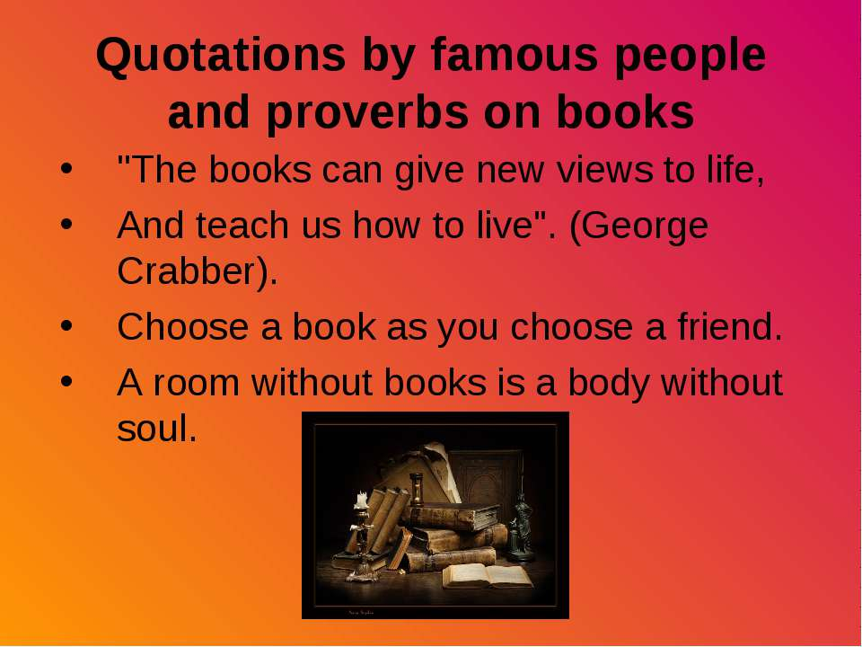 Quotations by famous people and proverbs on books ''The books can give new vi...