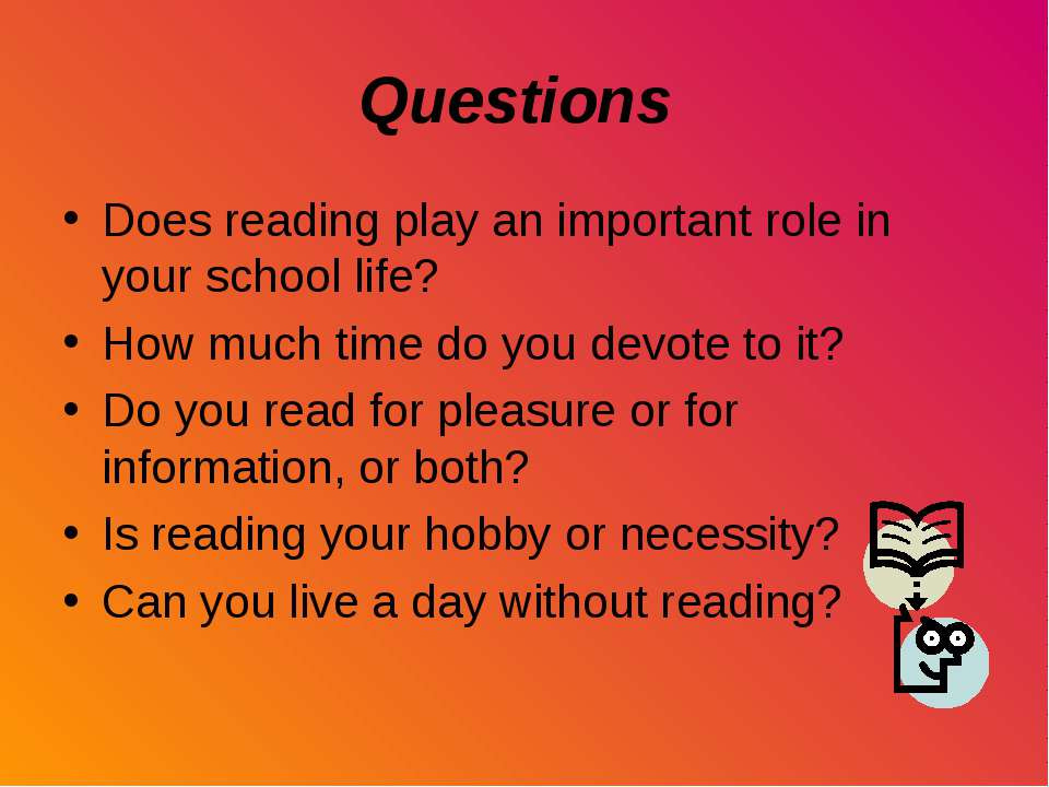 Questions Does reading play an important role in your school life? How much t...