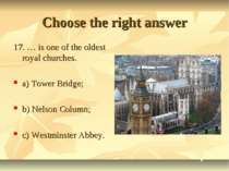 Choose the right answer 17. … is one of the oldest royal churches. a) Tower B...