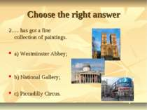 Choose the right answer 2.… has got a fine collection of paintings. a) Westmi...