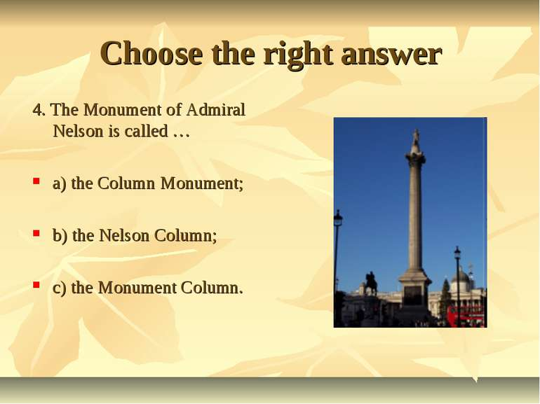 Choose the right answer 4. The Monument of Admiral Nelson is called … a) the ...