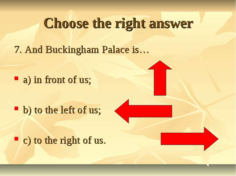 Choose the right answer 7. And Buckingham Palace is… a) in front of us; b) to...