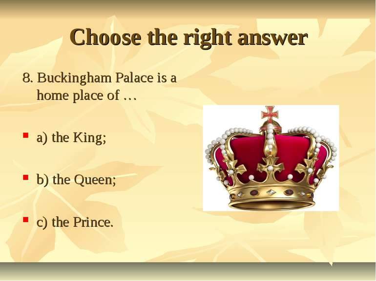 Choose the right answer 8. Buckingham Palace is a home place of … a) the King...