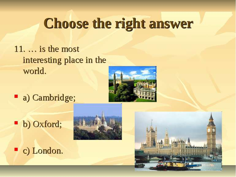 Choose the right answer 11. … is the most interesting place in the world. a) ...