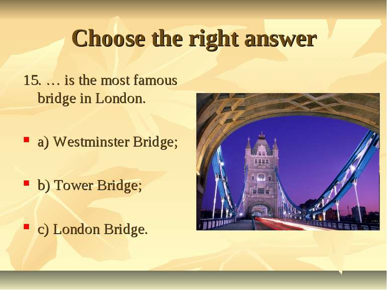 Choose the right answer 15. … is the most famous bridge in London. a) Westmin...