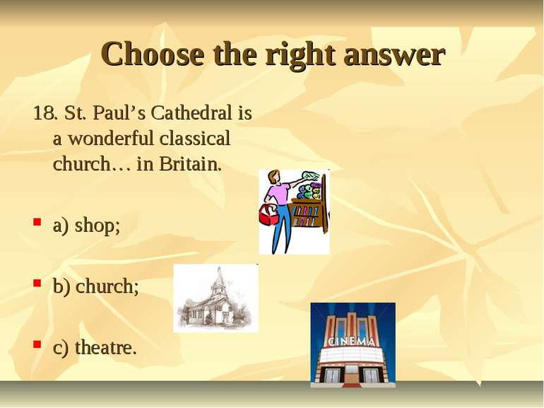 Choose the right answer 18. St. Paul's Cathedral is a wonderful classical chu...