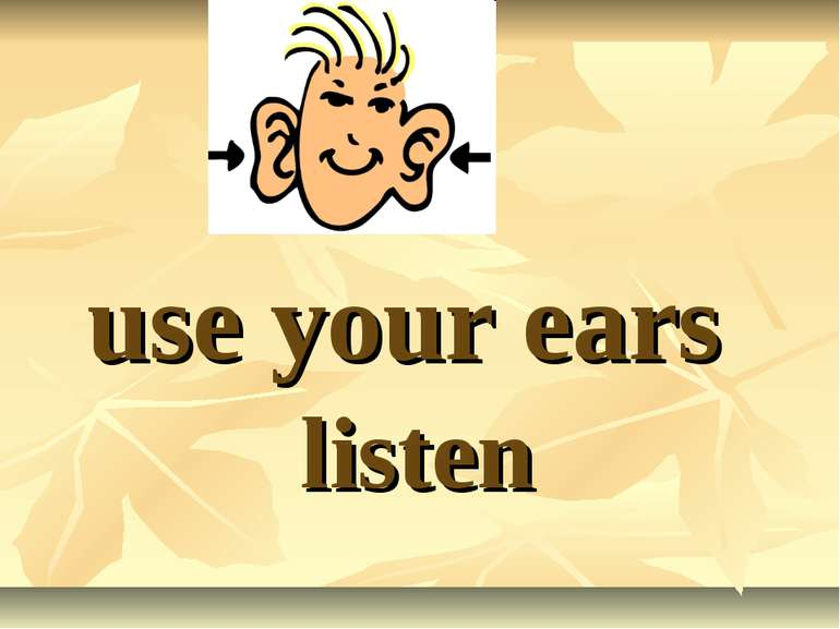 use your ears listen