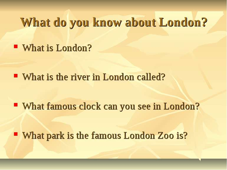 What do you know about London? What is London? What is the river in London ca...