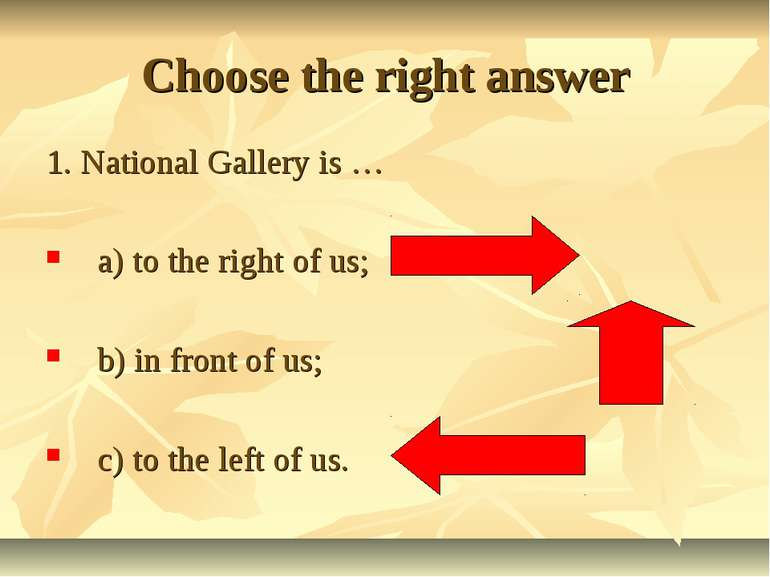 Choose the right answer 1. National Gallery is … a) to the right of us; b) in...