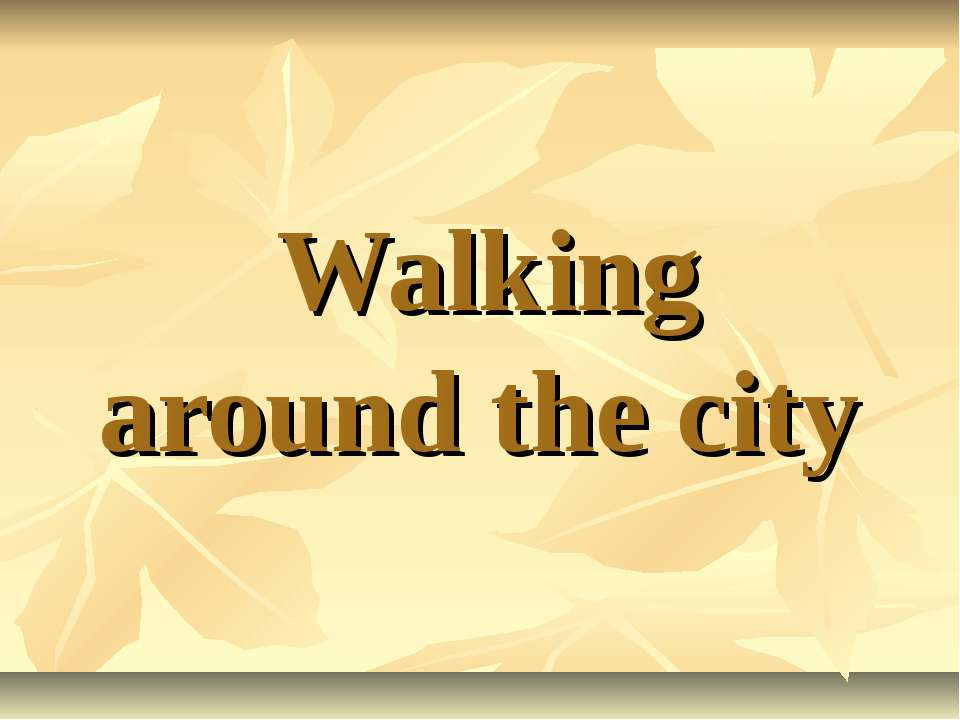 Walking around the city