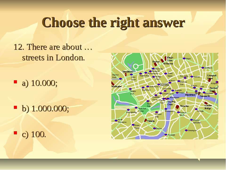 Choose the right answer 12. There are about … streets in London. a) 10.000; b...
