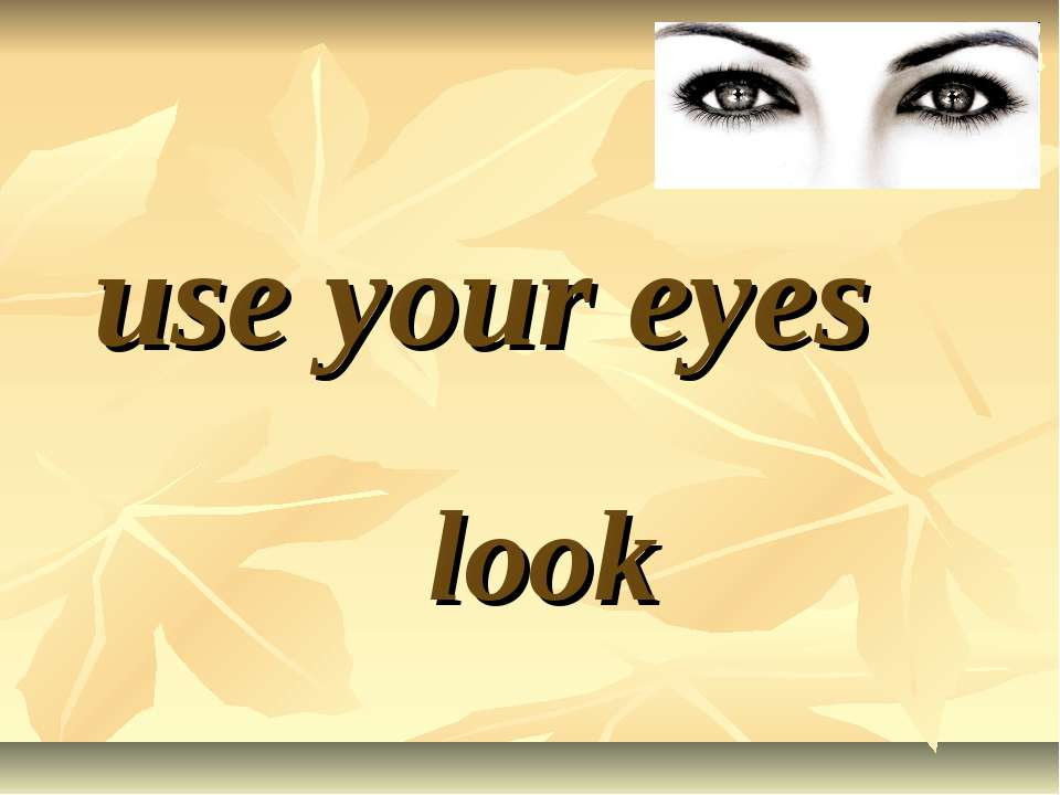 use your eyes look