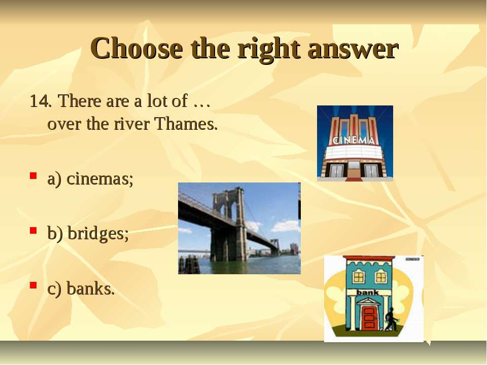 Choose the right answer 14. There are a lot of … over the river Thames. a) ci...