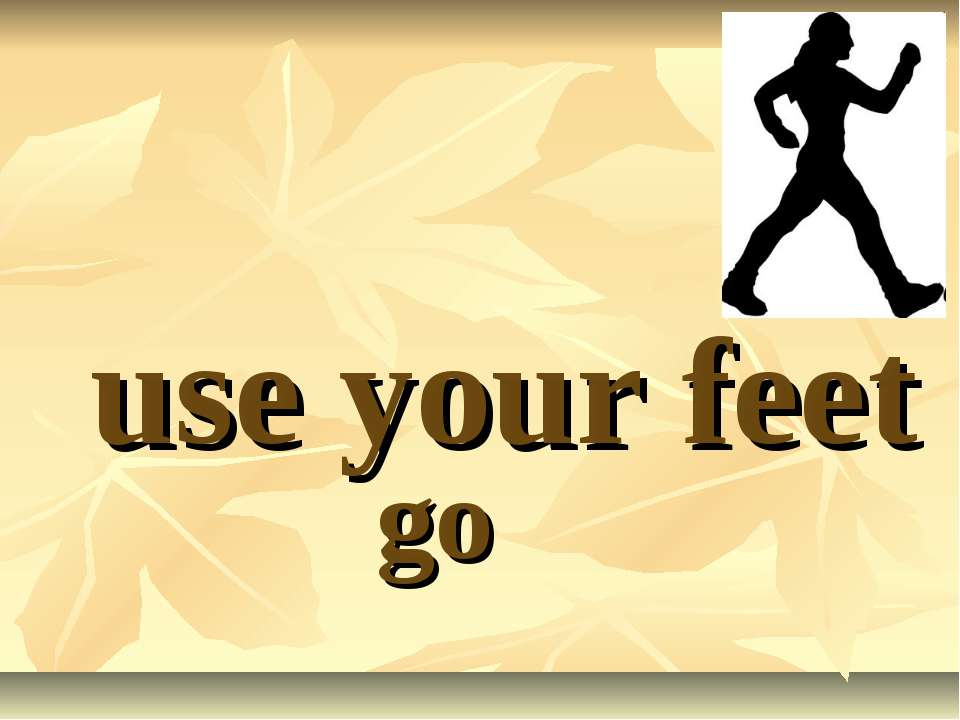 use your feet go