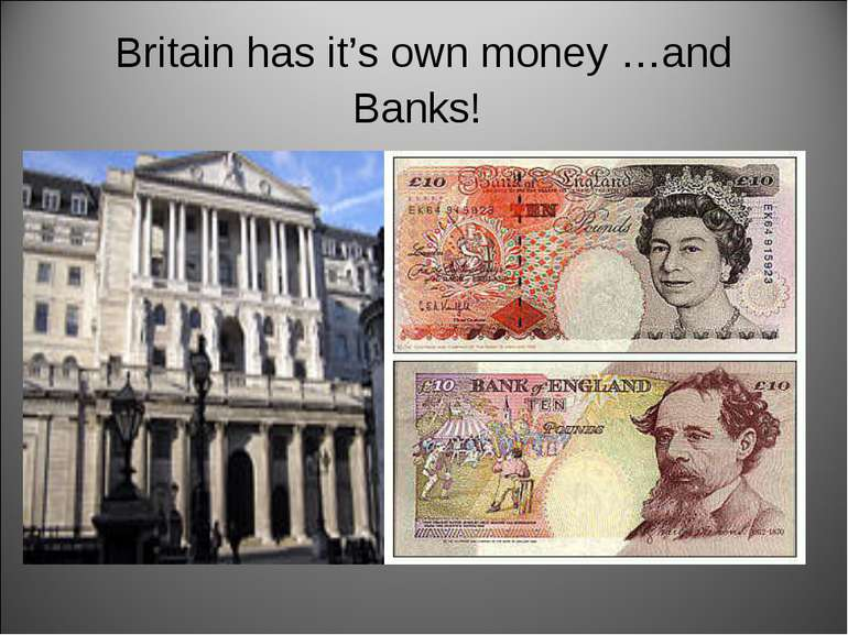 Britain has it's own money …and Banks!