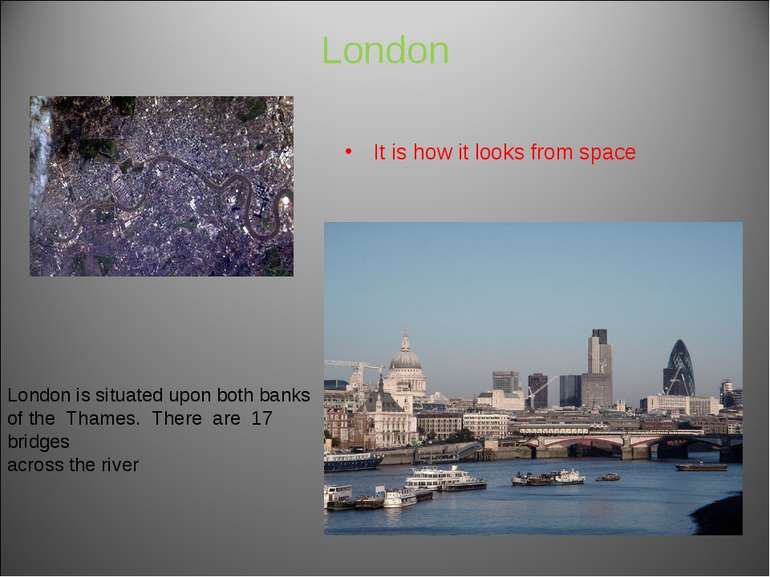 London It is how it looks from space . London is situated upon both banks of ...