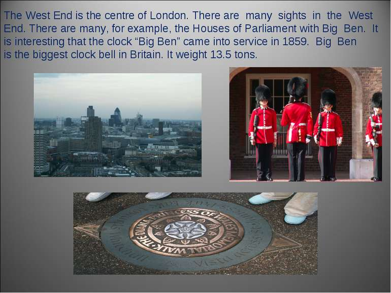 The West End is the centre of London. There are many sights in the West End. ...